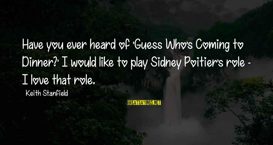 You Have To Love Sayings By Keith Stanfield: Have you ever heard of 'Guess Who's Coming to Dinner?' I would like to play