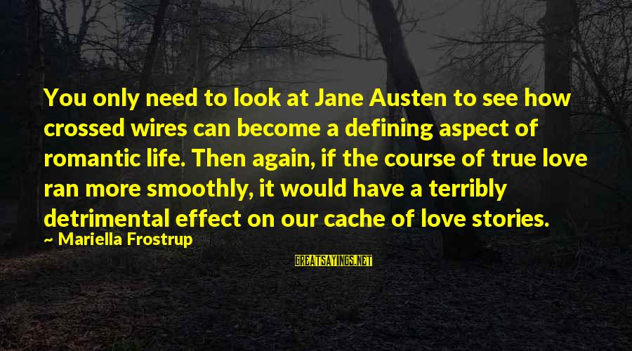 You Have To Love Sayings By Mariella Frostrup: You only need to look at Jane Austen to see how crossed wires can become