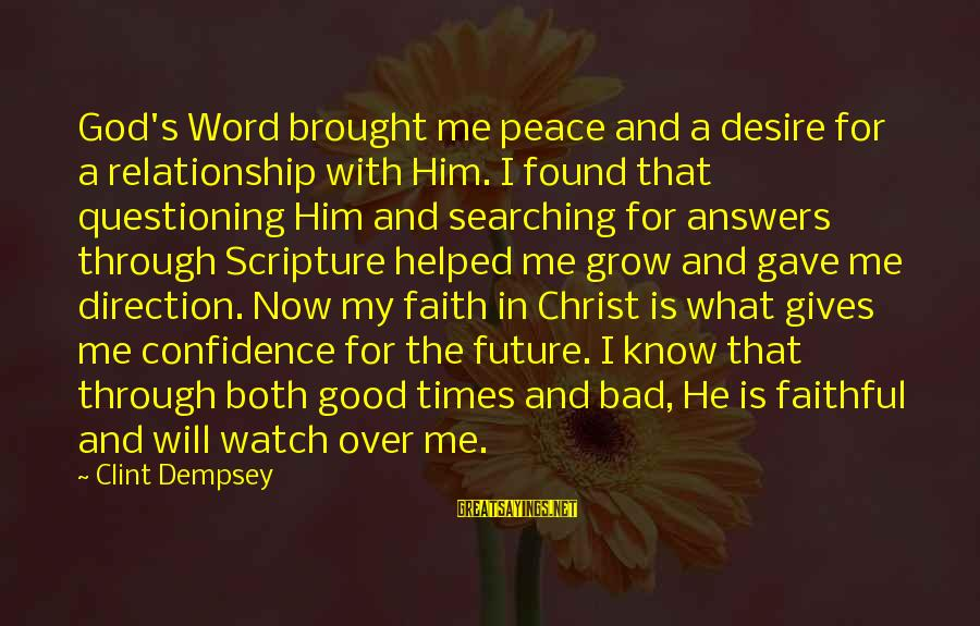 You Helped Me Grow Sayings By Clint Dempsey: God's Word brought me peace and a desire for a relationship with Him. I found