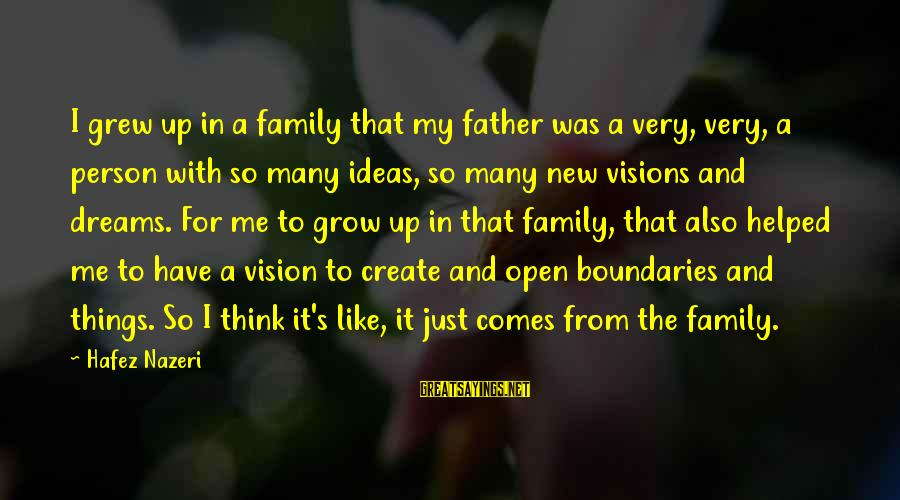 You Helped Me Grow Sayings By Hafez Nazeri: I grew up in a family that my father was a very, very, a person