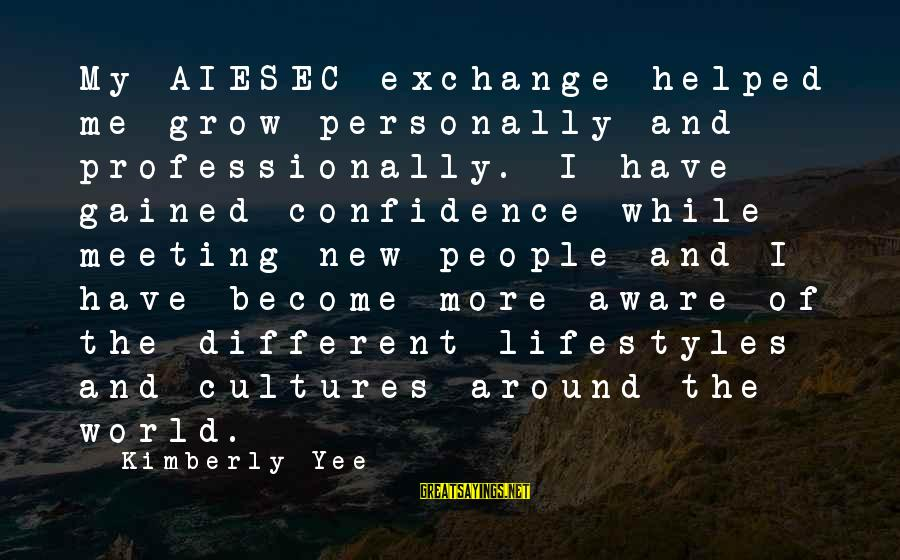 You Helped Me Grow Sayings By Kimberly Yee: My AIESEC exchange helped me grow personally and professionally. I have gained confidence while meeting