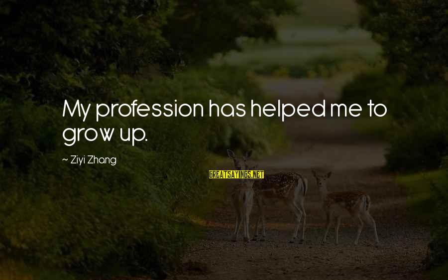 You Helped Me Grow Sayings By Ziyi Zhang: My profession has helped me to grow up.
