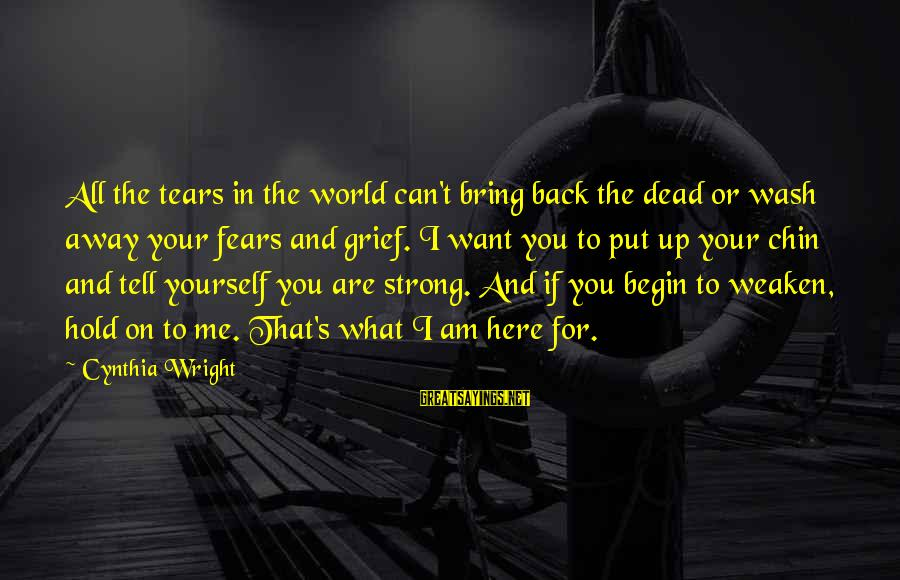You Hold Yourself Back Sayings By Cynthia Wright: All the tears in the world can't bring back the dead or wash away your
