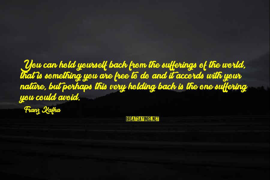You Hold Yourself Back Sayings By Franz Kafka: You can hold yourself back from the sufferings of the world, that is something you
