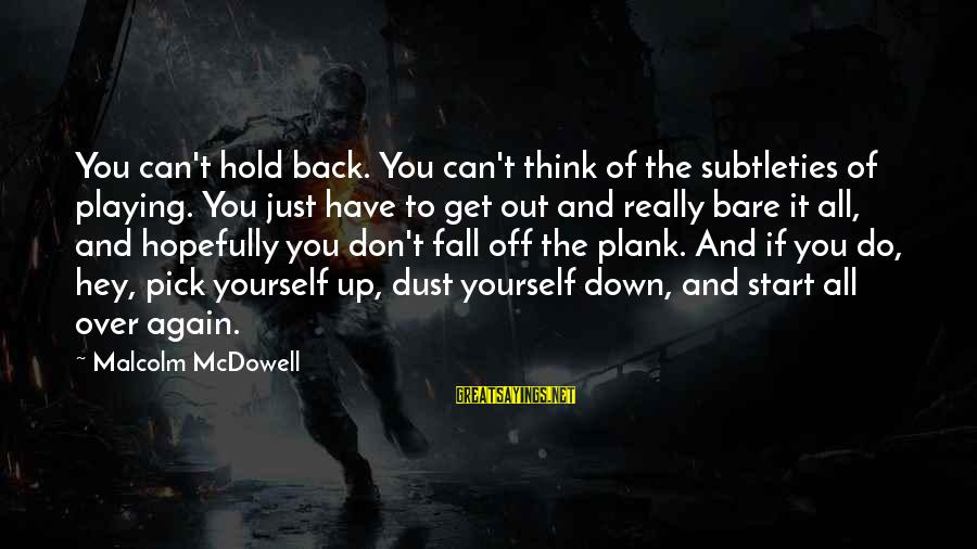 You Hold Yourself Back Sayings By Malcolm McDowell: You can't hold back. You can't think of the subtleties of playing. You just have