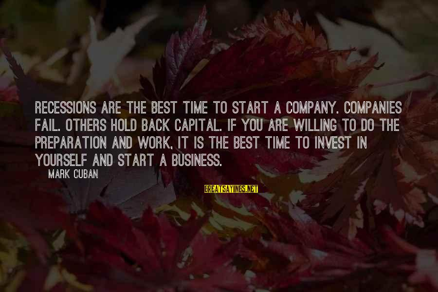You Hold Yourself Back Sayings By Mark Cuban: Recessions are the best time to start a company. Companies fail. Others hold back capital.