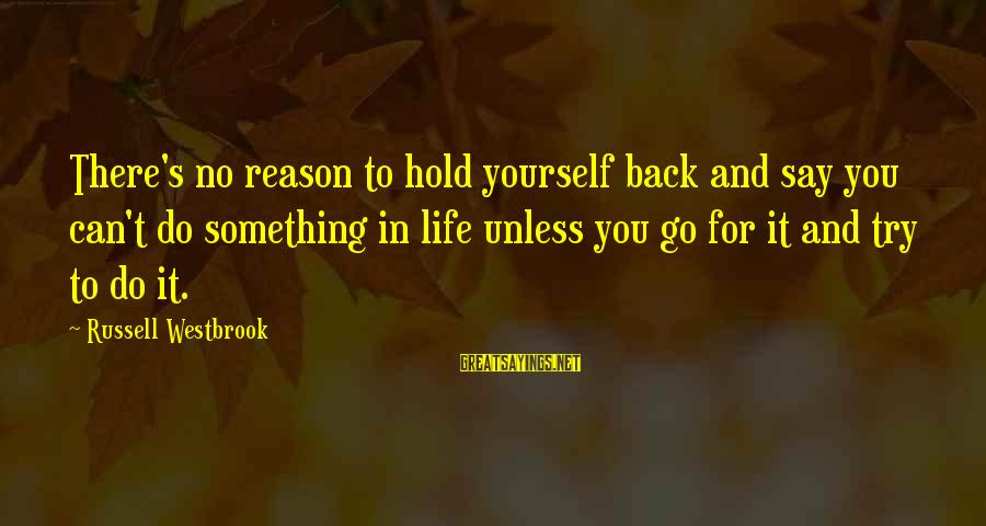 You Hold Yourself Back Sayings By Russell Westbrook: There's no reason to hold yourself back and say you can't do something in life