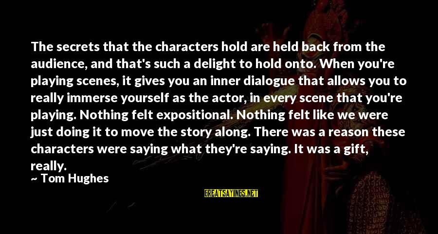 You Hold Yourself Back Sayings By Tom Hughes: The secrets that the characters hold are held back from the audience, and that's such