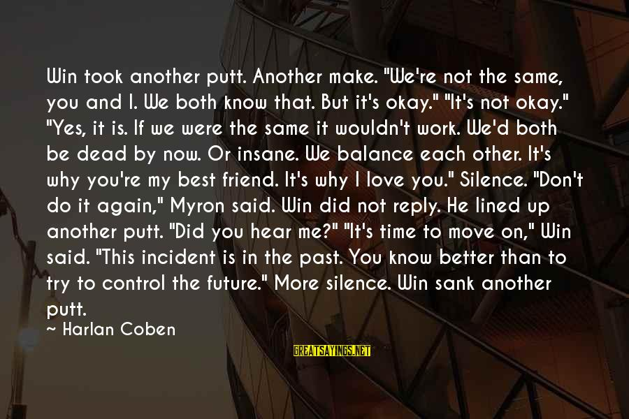 """You Know Me Better Than Sayings By Harlan Coben: Win took another putt. Another make. """"We're not the same, you and I. We both"""