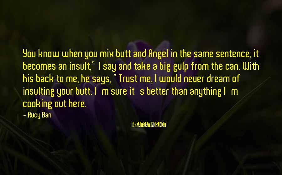 You Know Me Better Than Sayings By Rucy Ban: You know when you mix butt and Angel in the same sentence, it becomes an