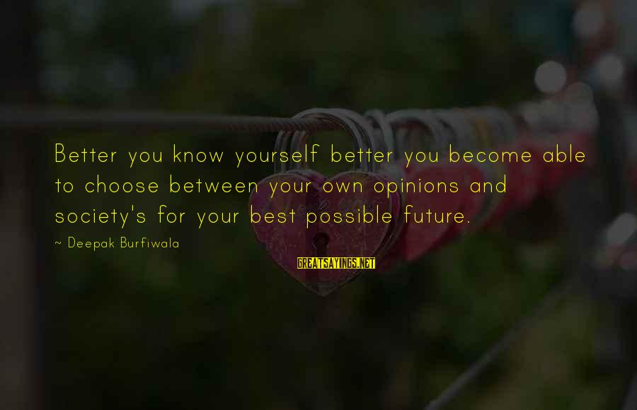 You Know Yourself Better Sayings By Deepak Burfiwala: Better you know yourself better you become able to choose between your own opinions and