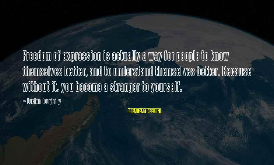 You Know Yourself Better Sayings By Lucien Bourjeily: Freedom of expression is actually a way for people to know themselves better, and to