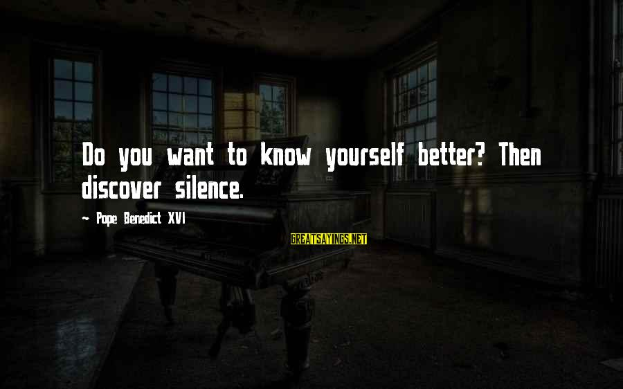 You Know Yourself Better Sayings By Pope Benedict XVI: Do you want to know yourself better? Then discover silence.