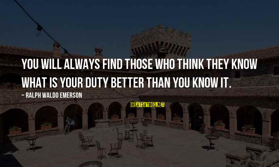 You Know Yourself Better Sayings By Ralph Waldo Emerson: You will always find those who think they know what is your duty better than