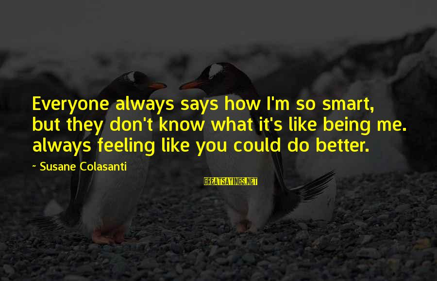 You Know Yourself Better Sayings By Susane Colasanti: Everyone always says how I'm so smart, but they don't know what it's like being