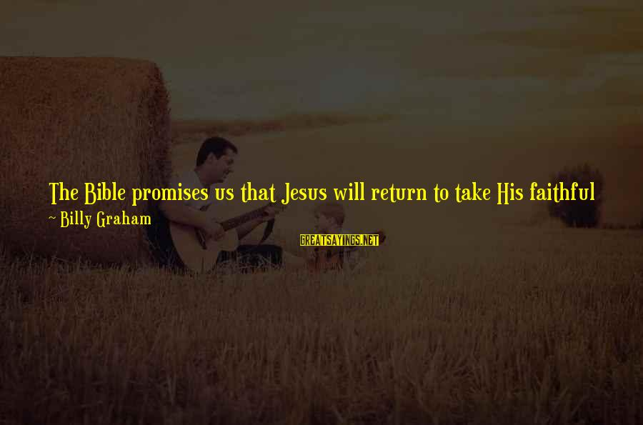 You Left Him Sayings By Billy Graham: The Bible promises us that Jesus will return to take His faithful followers with Him