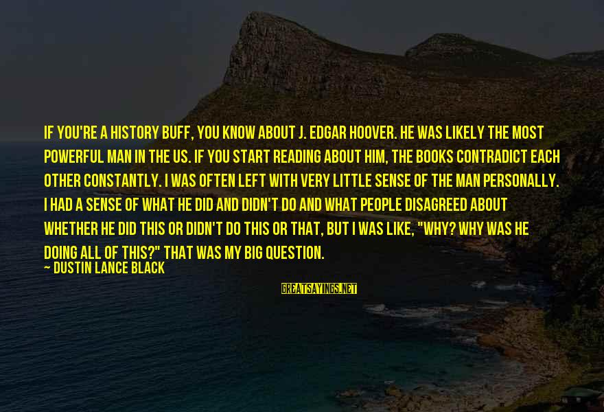 You Left Him Sayings By Dustin Lance Black: If you're a history buff, you know about J. Edgar Hoover. He was likely the