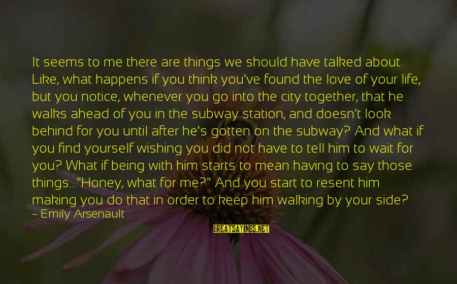 You Left Him Sayings By Emily Arsenault: It seems to me there are things we should have talked about. Like, what happens