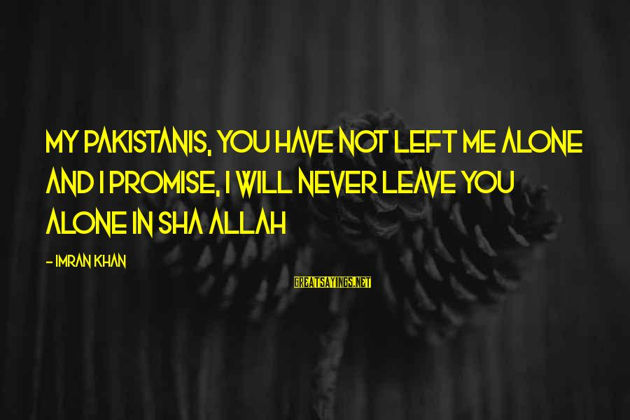 You Left Me So Alone Sayings By Imran Khan: My Pakistanis, you have not left me alone and I promise, I will never leave