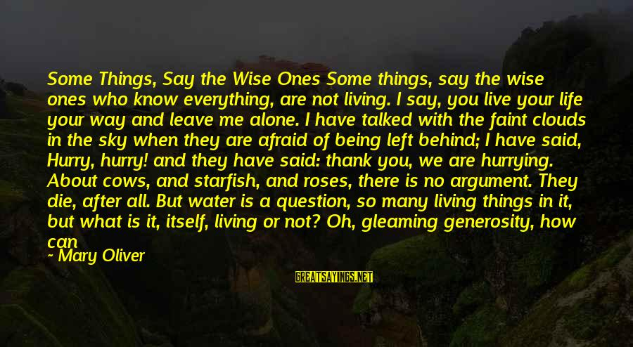 You Left Me So Alone Sayings By Mary Oliver: Some Things, Say the Wise Ones Some things, say the wise ones who know everything,