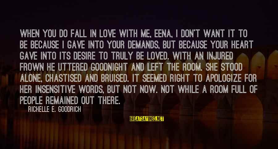 You Left Me So Alone Sayings By Richelle E. Goodrich: When you do fall in love with me, Eena, I don't want it to be