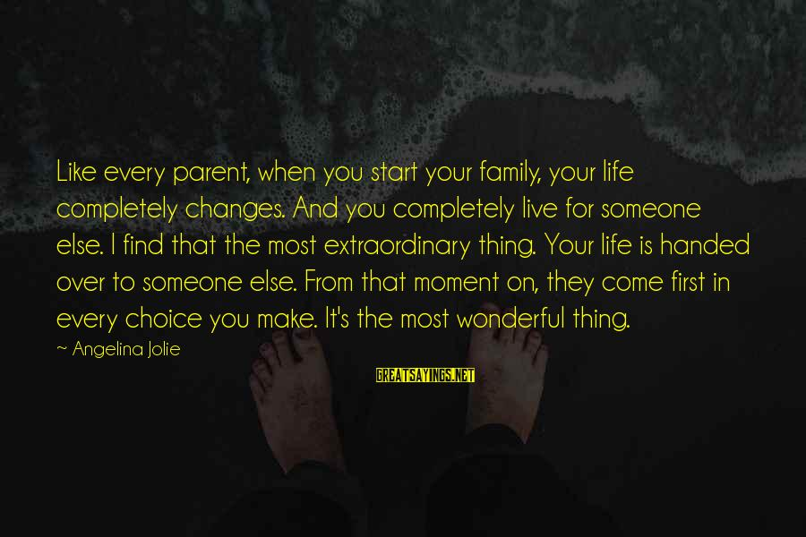 You Like It Sayings By Angelina Jolie: Like every parent, when you start your family, your life completely changes. And you completely