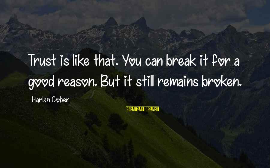 You Like It Sayings By Harlan Coben: Trust is like that. You can break it for a good reason. But it still