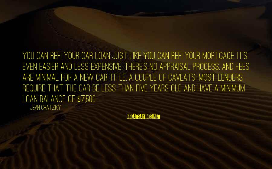 You Like It Sayings By Jean Chatzky: You can refi your car loan just like you can refi your mortgage. It's even