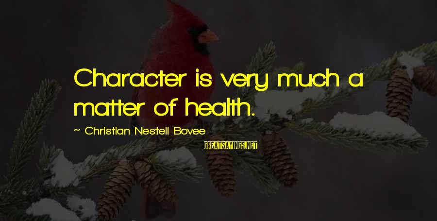 You Ll Regret Losing Me Sayings By Christian Nestell Bovee: Character is very much a matter of health.