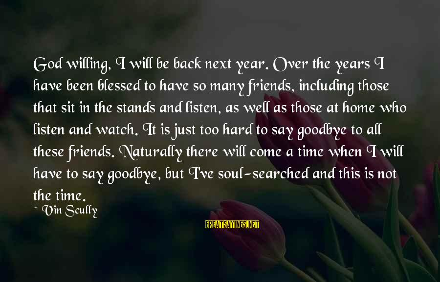 You Ll Regret Losing Me Sayings By Vin Scully: God willing, I will be back next year. Over the years I have been blessed