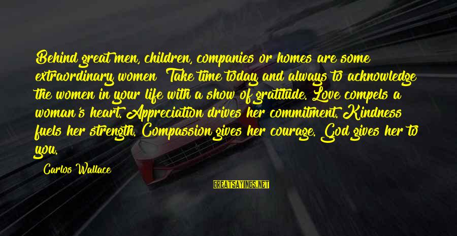 You Love Your Mom Sayings By Carlos Wallace: Behind great men, children, companies or homes are some extraordinary women! Take time today and