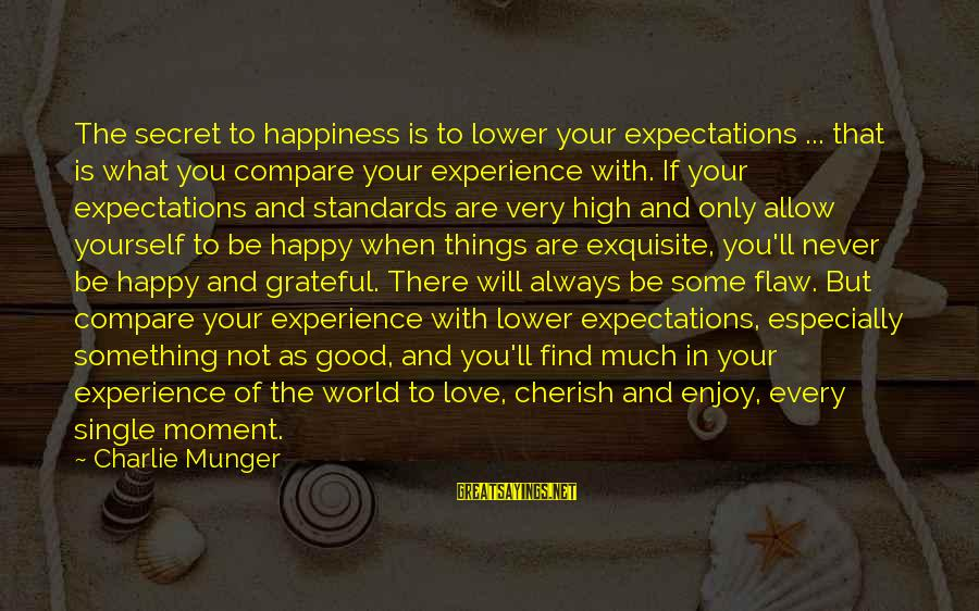 You Love Your Mom Sayings By Charlie Munger: The secret to happiness is to lower your expectations ... that is what you compare