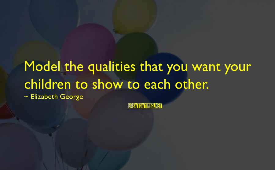 You Love Your Mom Sayings By Elizabeth George: Model the qualities that you want your children to show to each other.