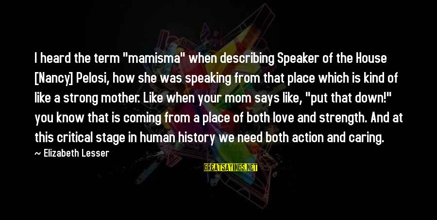 """You Love Your Mom Sayings By Elizabeth Lesser: I heard the term """"mamisma"""" when describing Speaker of the House [Nancy] Pelosi, how she"""