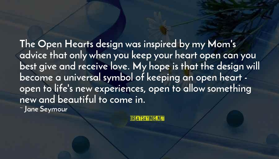 You Love Your Mom Sayings By Jane Seymour: The Open Hearts design was inspired by my Mom's advice that only when you keep