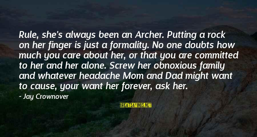 You Love Your Mom Sayings By Jay Crownover: Rule, she's always been an Archer. Putting a rock on her finger is just a