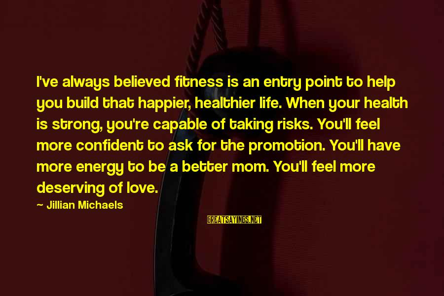 You Love Your Mom Sayings By Jillian Michaels: I've always believed fitness is an entry point to help you build that happier, healthier