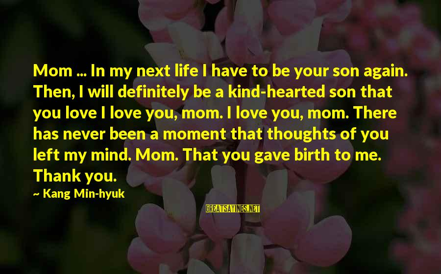 You Love Your Mom Sayings By Kang Min-hyuk: Mom ... In my next life I have to be your son again. Then, I
