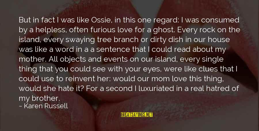You Love Your Mom Sayings By Karen Russell: But in fact I was like Ossie, in this one regard: I was consumed by