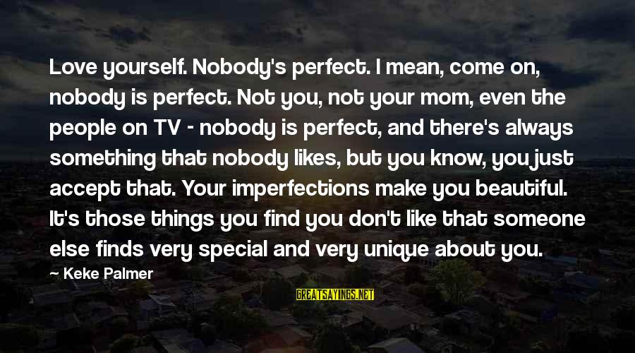 You Love Your Mom Sayings By Keke Palmer: Love yourself. Nobody's perfect. I mean, come on, nobody is perfect. Not you, not your