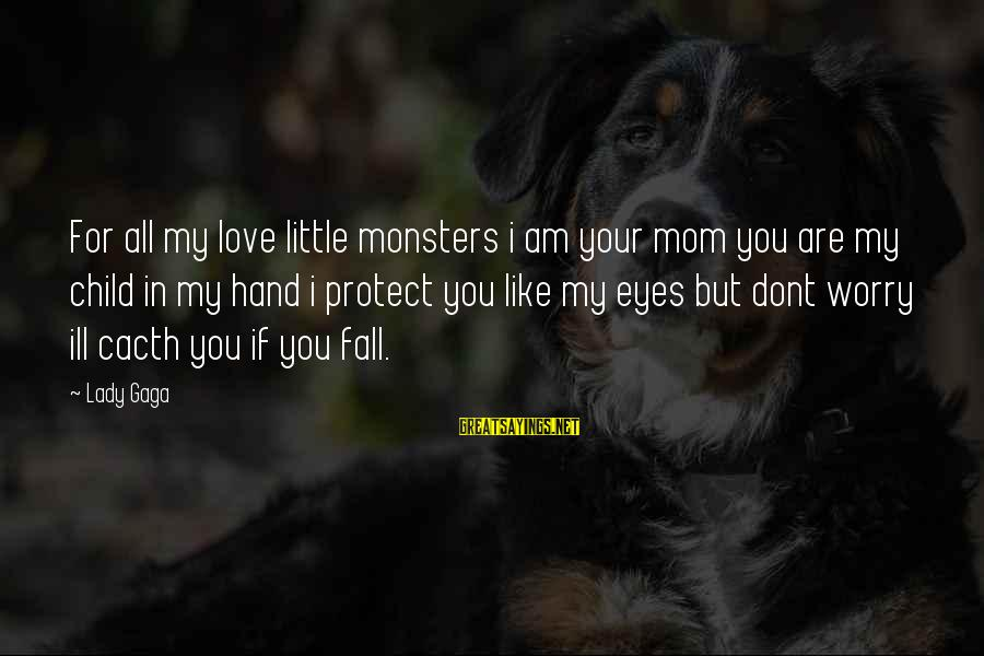 You Love Your Mom Sayings By Lady Gaga: For all my love little monsters i am your mom you are my child in