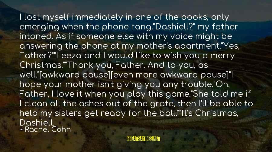"""You Love Your Mom Sayings By Rachel Cohn: I lost myself immediately in one of the books, only emerging when the phone rang.""""Dashiell?"""""""