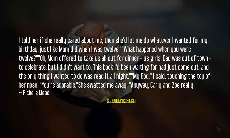 You Love Your Mom Sayings By Richelle Mead: I told her if she really cared about me, then she'd let me do whatever
