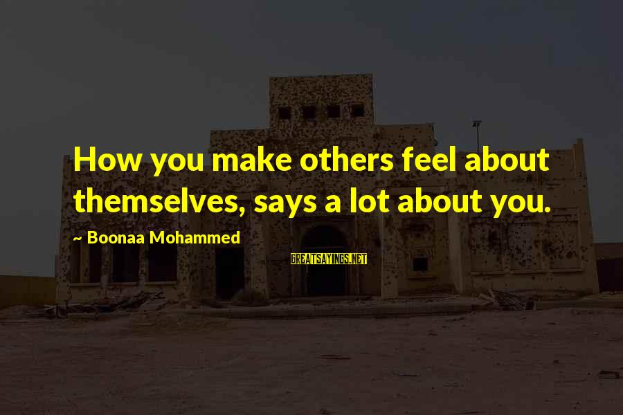 You Make Feel Sayings By Boonaa Mohammed: How you make others feel about themselves, says a lot about you.