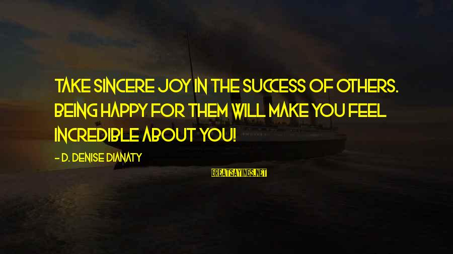 You Make Feel Sayings By D. Denise Dianaty: Take sincere joy in the success of others. Being happy for them will make you