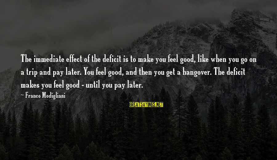 You Make Feel Sayings By Franco Modigliani: The immediate effect of the deficit is to make you feel good, like when you