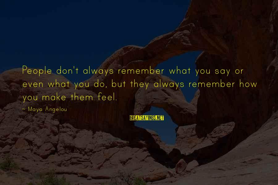 You Make Feel Sayings By Maya Angelou: People don't always remember what you say or even what you do, but they always