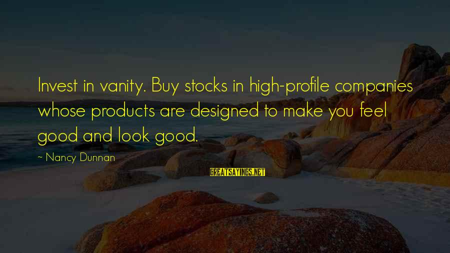 You Make Feel Sayings By Nancy Dunnan: Invest in vanity. Buy stocks in high-profile companies whose products are designed to make you