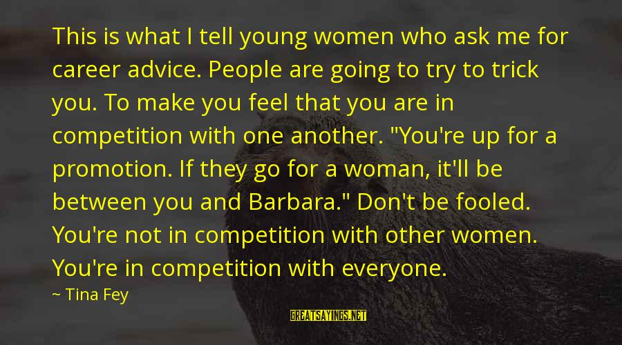 You Make Feel Sayings By Tina Fey: This is what I tell young women who ask me for career advice. People are