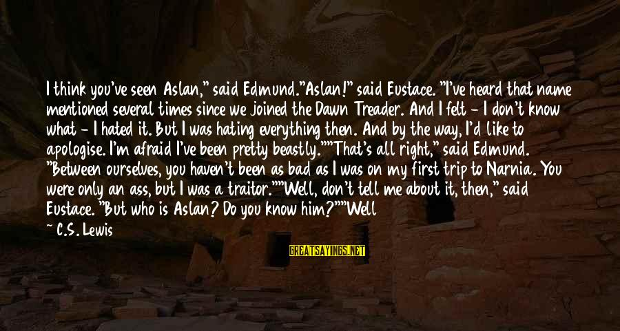 """You May Think You Know Me Sayings By C.S. Lewis: I think you've seen Aslan,"""" said Edmund.""""Aslan!"""" said Eustace. """"I've heard that name mentioned several"""